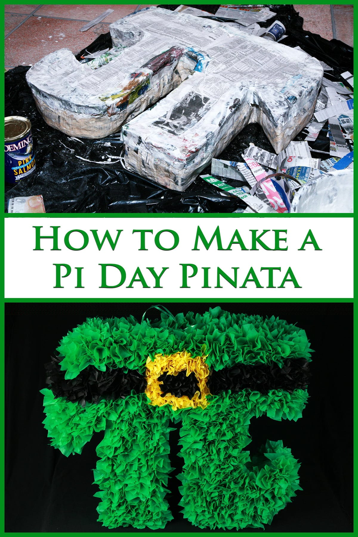 A two part compilation image shows the making of a pinata, and A bright green pi symbol-shaped pinata, against a black background. Text says How to make a pi day pinata.