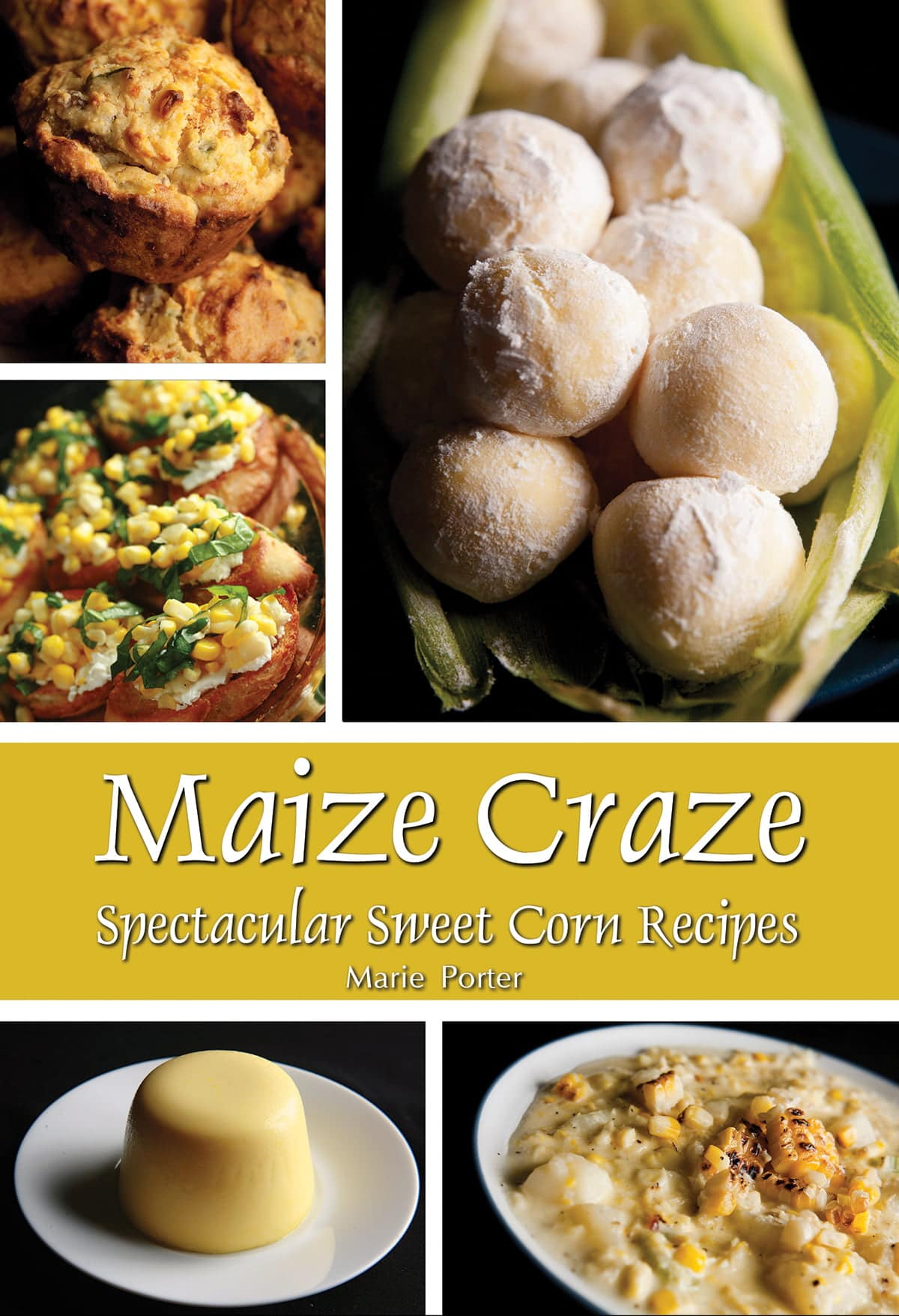 "Cover image for the ""Maize Craze"" cookbook.  Several photos of corn based recipes are pictured in a collage."