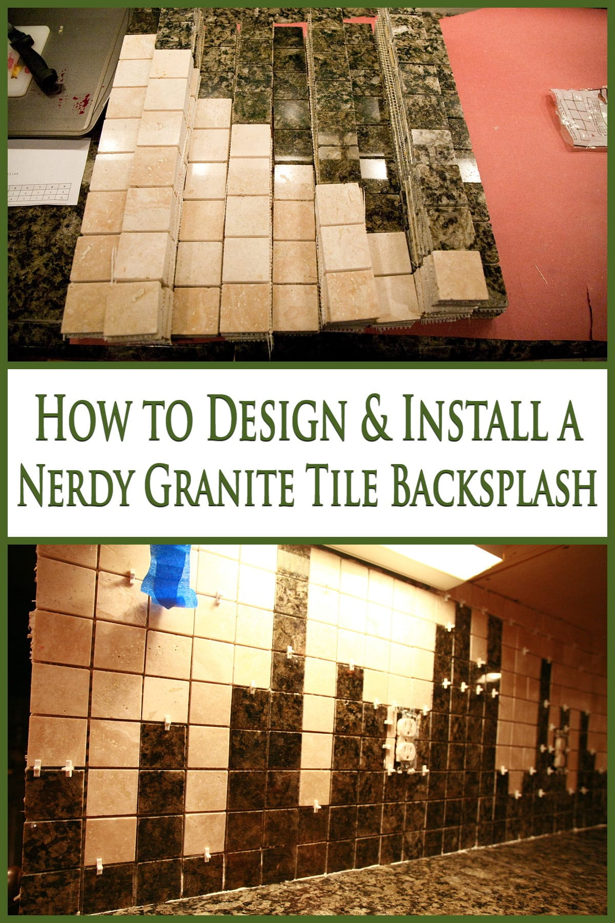 A two part compilation image showing cut out granite tile squares in the first picture, and a finished backsplash design in the second. Text in between says How to design and install a nerdy granite tole backsplash.