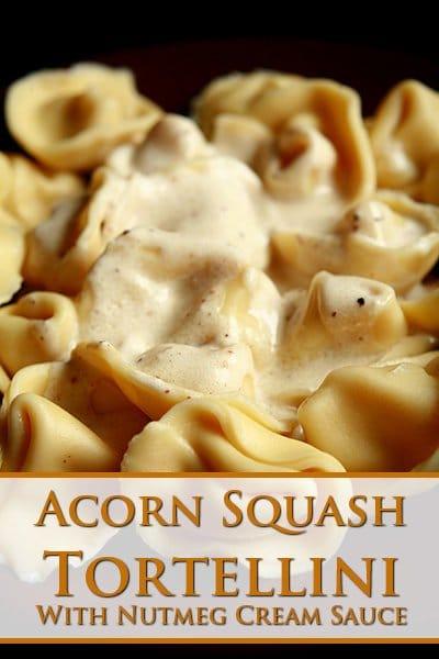 Acorn Squash Tortellini with Nutmeg Cream Sauce