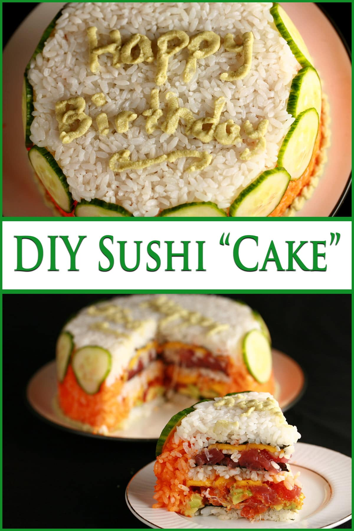 """A small """"birthday cake"""" made of white and orange rice and cucumber slices. """"Happy Birthday"""" is written on the top, in wasabi. The bottom of the image shows the inside of the sushi cake, with layers of fish and vegetables."""