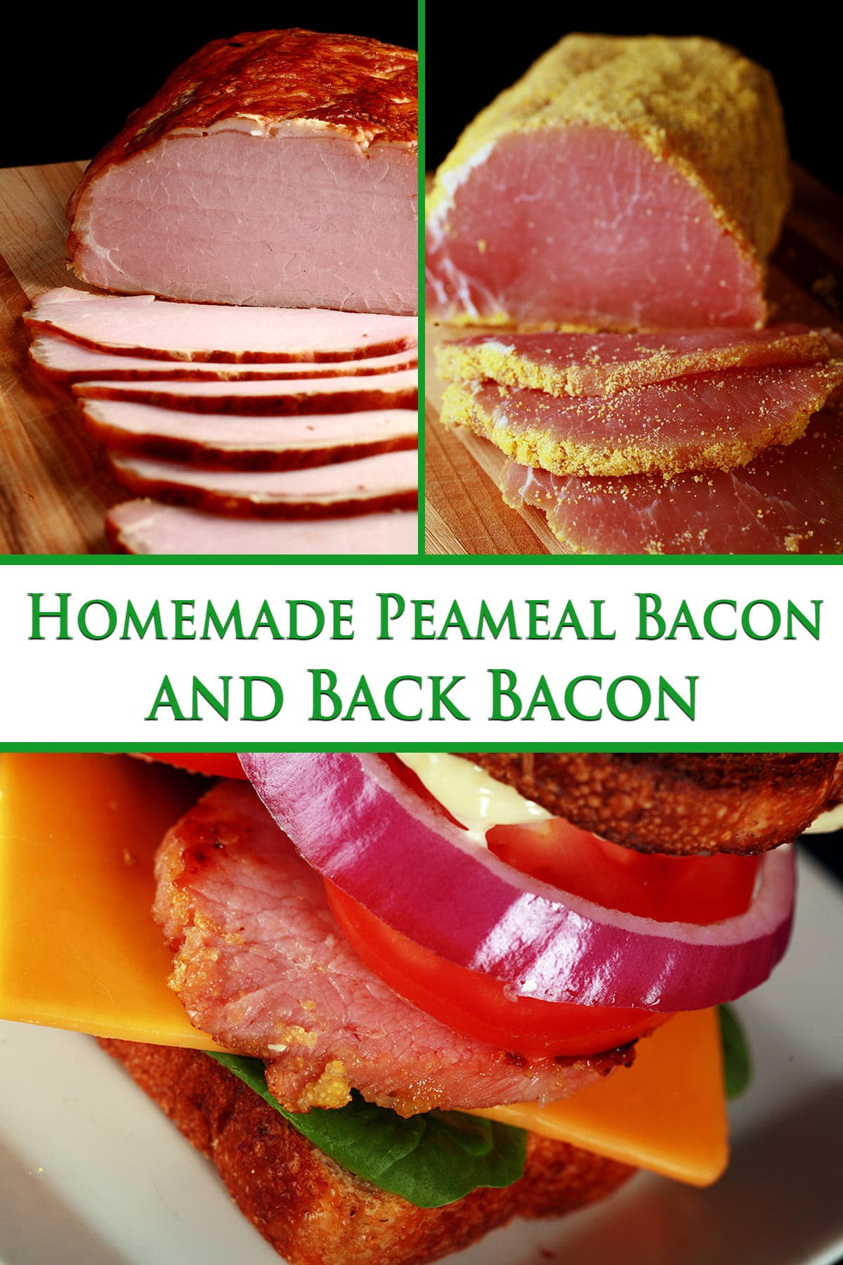 Pinterest image for homemade pea meal and back bacon. A collage of images showing peameal bacon, back bacon, and a bacon sandwich.