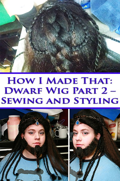 Dwarf Wig Tutorial Part 2 – Sewing and Styling.