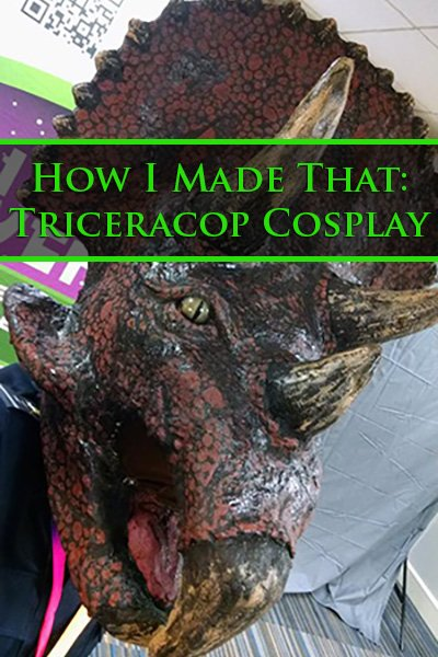 How I Made That:  Triceracop Cosplay.