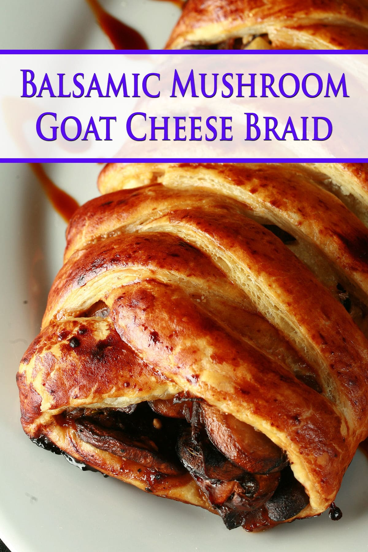 Balsamic Mushroom goat cheese braid - A braided puff pastry shows a mushroom filling and a balsamic vinegar drizzle over it