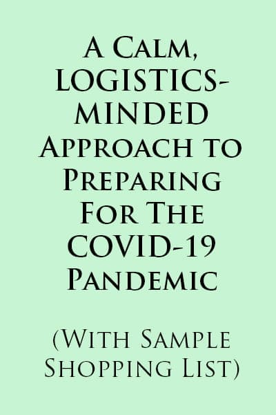 A Calm, LOGISTICS- MINDED Approach to Preparing For The COVID-19 Pandemic  (With Sample Shopping List)