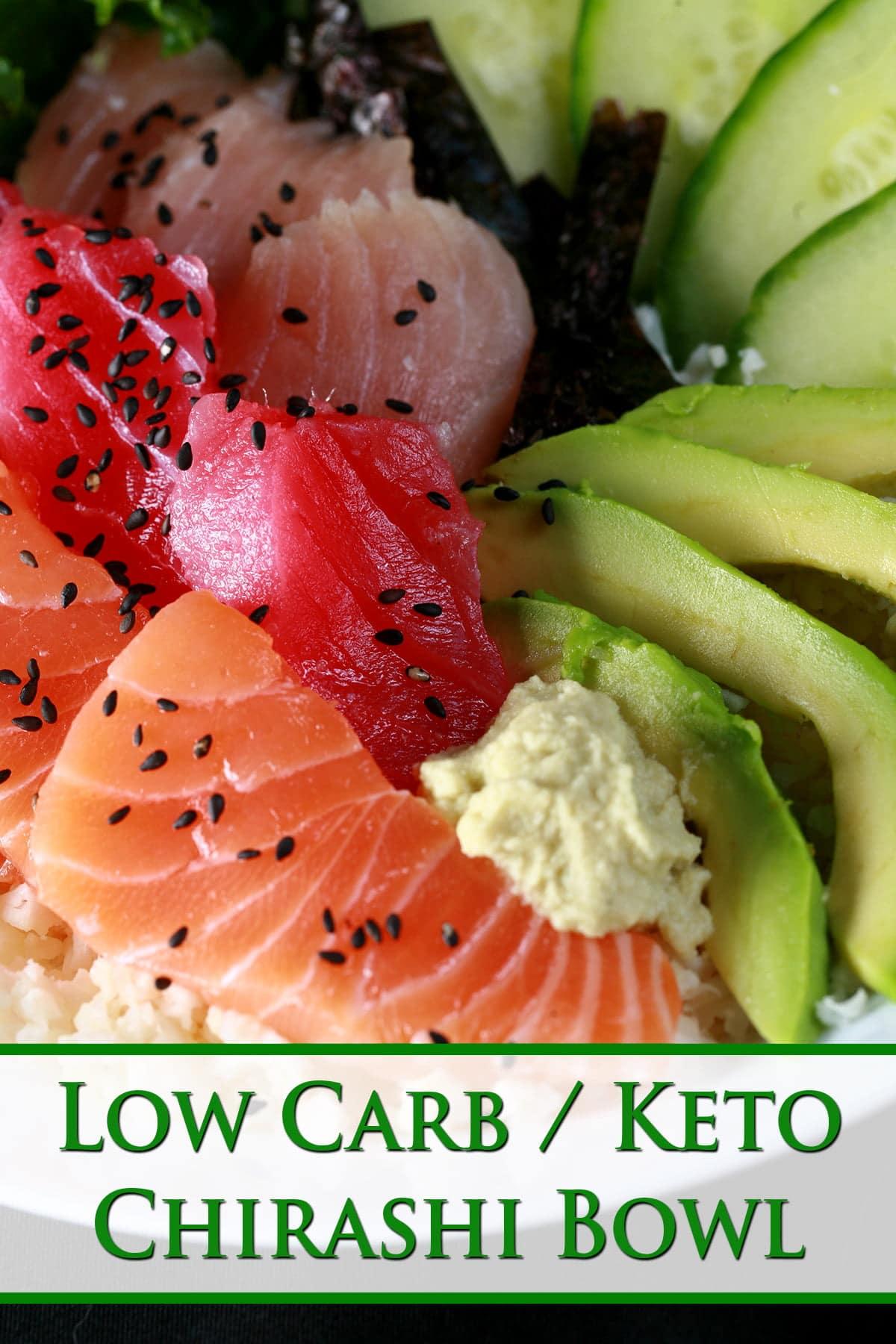 A bowl of various cuts of sashini and vegetables. Green text overlay saus Low carb keto chirashi bowl.
