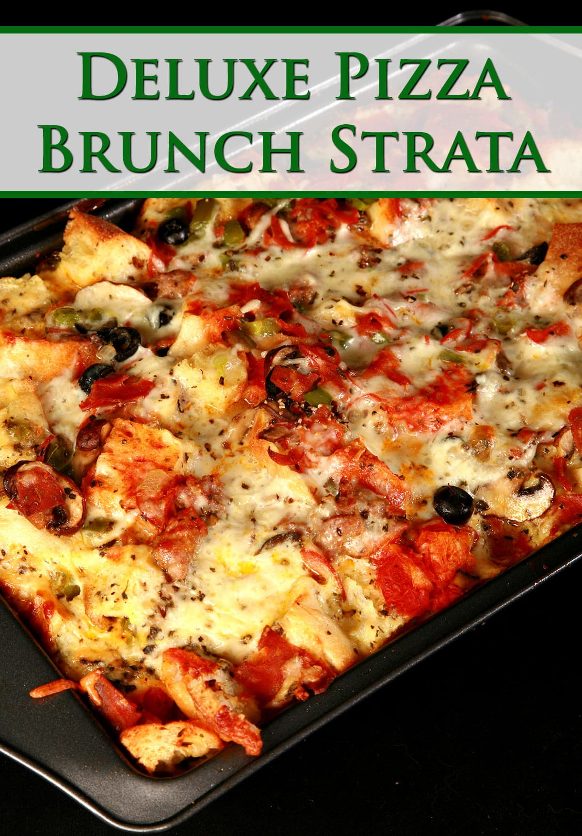 A pan of deluxe pizza strata: A brunch casserole featuring pepperoni, sausage, mushrooms, green peppers, black olives, marinara sauce, and cheese.