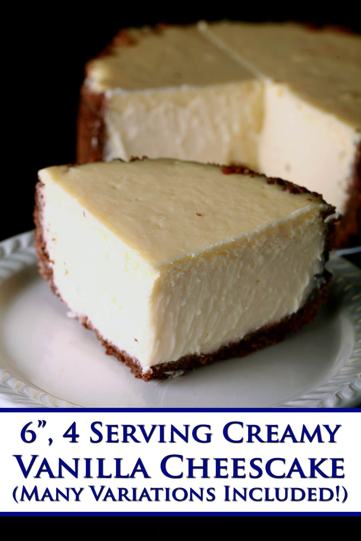 A close up view of a small cheesecake. Blue text says 6 inch, 4 serving creamy vanilla cheesecake, many variations included.